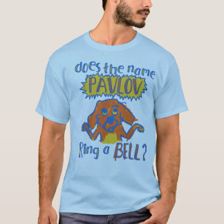 DOES PAVLOV RING A BELL? T-Shirt