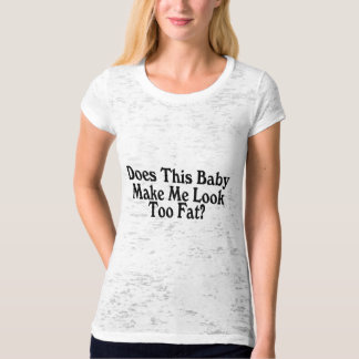 Does This Baby Make Me Look Too Fat Tee Shirt