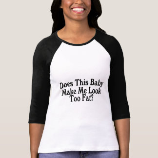 Does This Baby Make Me Look Too Fat Tee Shirts