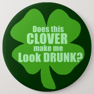 Does This Clover Make Me Look Drunk 6 Cm Round Badge