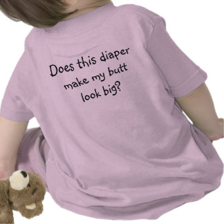 Does this diaper make my butt look big? shirts