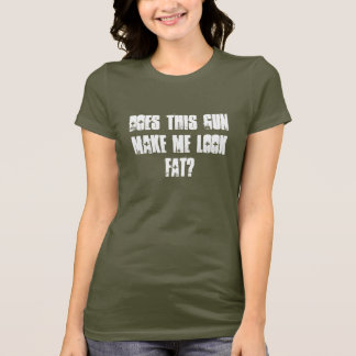Does this gunmake me look fat? T-Shirt