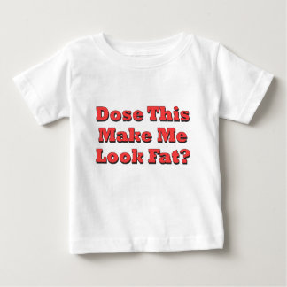 Does This Make Me Look Fat Tshirts