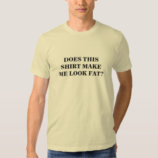 Does this shirt make me look fat? (black text)