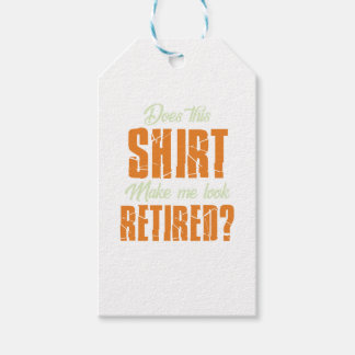 Does This Shirt Make Me Look Retired Funny Retire Gift Tags