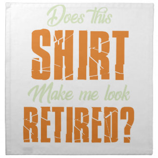 Does This Shirt Make Me Look Retired Funny Retire Napkin