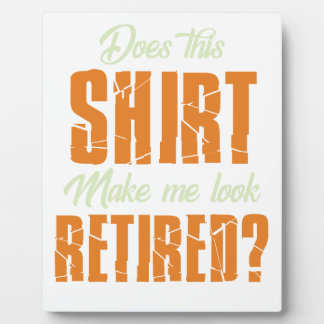 Does This Shirt Make Me Look Retired Funny Retire Plaque