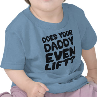 Does Your Daddy Even Lift Tshirts