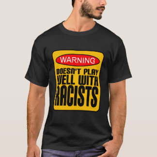 Doesn't Play Well With Racists T-Shirt