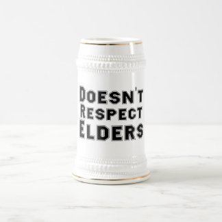 Doesn't Respect Elders Stein Beer Steins