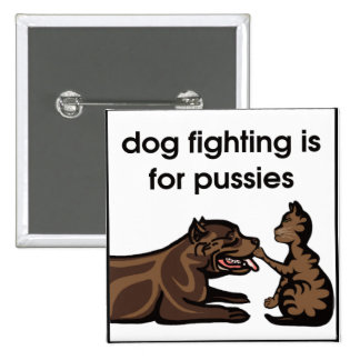 dog fighting is for pussies 15 cm square badge