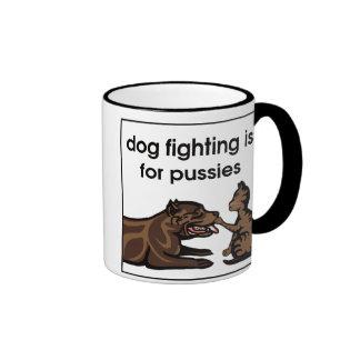 dog fighting is for pussies mugs