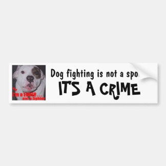 Dog Fighting is not a sport It's a CRIME Bumper Sticker