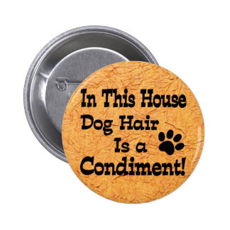 Dog Hair Condiment Pinback Buttons