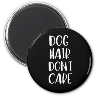 Dog Hair, Don't Care 6 Cm Round Magnet
