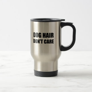 Dog Hair Dont Care Travel Mug