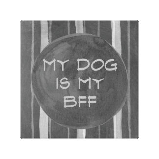 Dog Is My BFF Gray Stripe Wrapped Stretched Canvas Prints