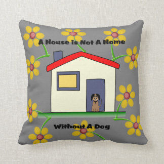 Dog Lovers House is Not a Home Pillow