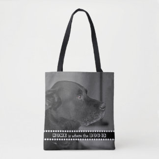 Dog Photo Home is Where the Dog Is For Dog Lovers Tote Bag