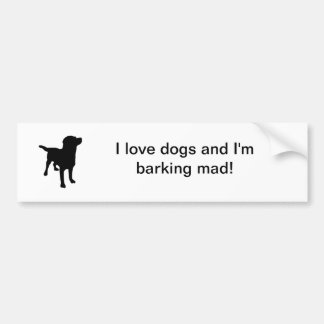 dog-silhouette-md, I love dogs and I'm barking ... Bumper Sticker