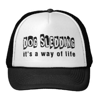 Dog Sledding It's a way of life Trucker Hat