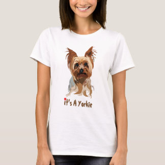 Dog Tee: It's A Yorkie T-Shirt