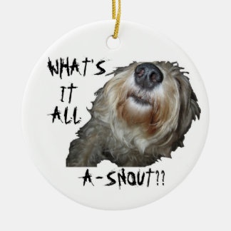 "Dog ""WHAT'S IT ALL A-SNOUT??"" Ornament"