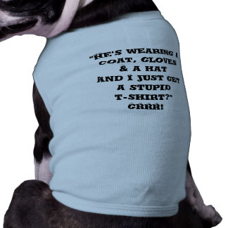 """Doggie Ringer T-Shirt and """"He's wearing a coat..."""""""