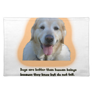 Dogs are better than human beings placemat