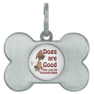 Dogs are Good - They Can be Housebroken Pet Name Tags