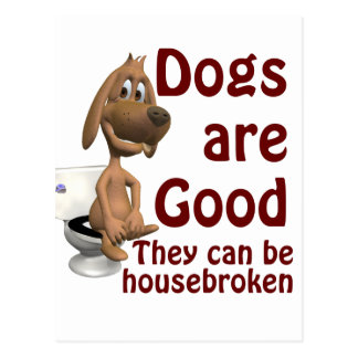 Dogs are Good - They Can be Housebroken Postcard