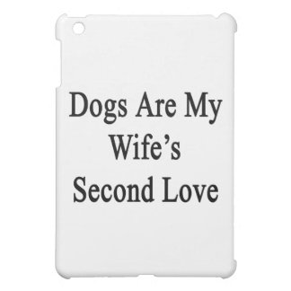Dogs Are My Wife's Second Love iPad Mini Cases