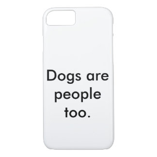 Dogs are people too iPhone 7 case