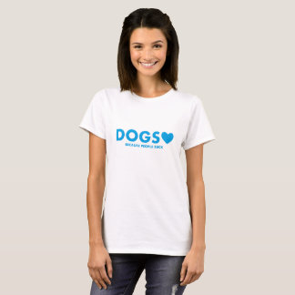 Dogs ♥ because people suck 2 T-Shirt