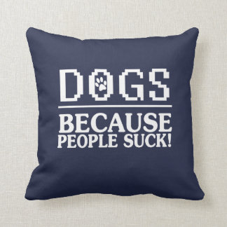 DOGS: Because people suck! Cushion