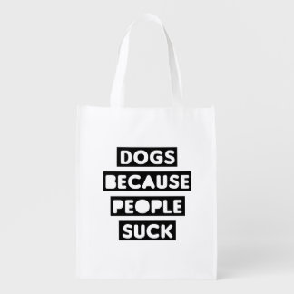 Dogs Because People Suck Reusable Grocery Bag