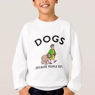 dogs because people suck sweatshirt
