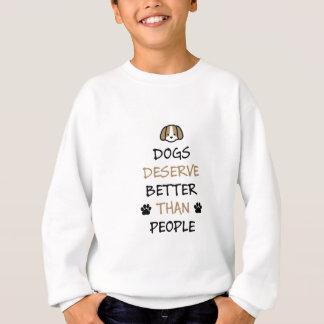 Dogs Deserve Better Sweatshirt