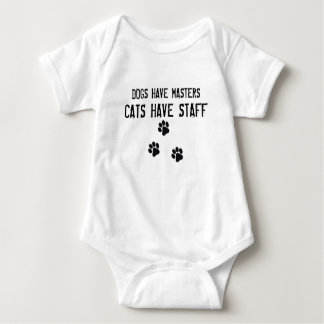 Dogs have masters cats have staff baby bodysuit