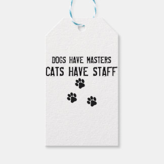 Dogs have masters cats have staff gift tags