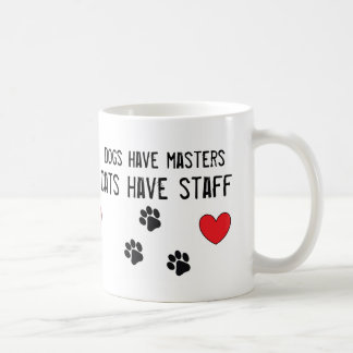 Dogs have masters cats have staff heart white Mug