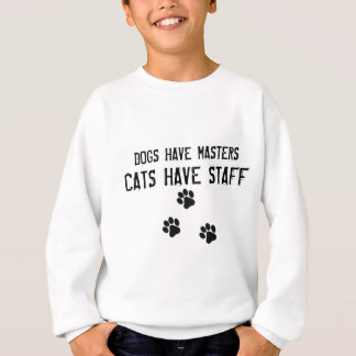 Dogs have masters cats have staff sweatshirt