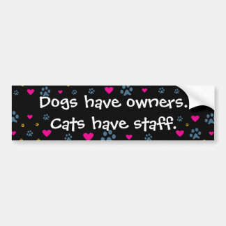 Dogs Have Owners-Cats Have Staff Bumper Stickers