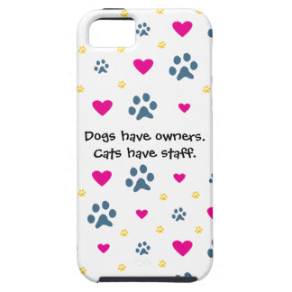 Dogs Have Owners-Cats Have Staff iPhone 5 Covers