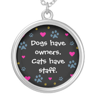 Dogs Have Owners-Cats Have Staff Round Pendant Necklace