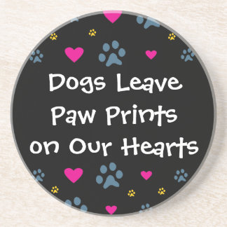 Dogs Leave Paw Prints on Our Hearts Coasters