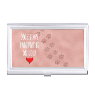 Dogs Leave Paw Prints on Your Heart Quote Business Card Holder