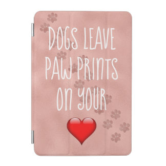 Dogs Leave Paw Prints on Your Heart Quote iPad Mini Cover