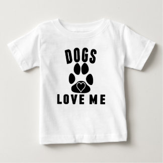 Dogs Love Me Baby T-Shirt