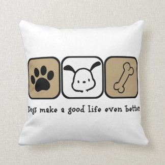 Dogs Make A Good Life Even Better  16x16 pillow